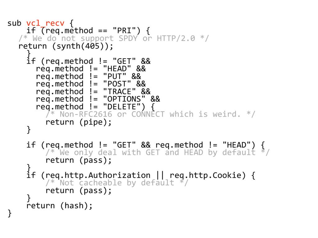"sub vcl_recv { if (req.method == ""PRI"") { /* We..."