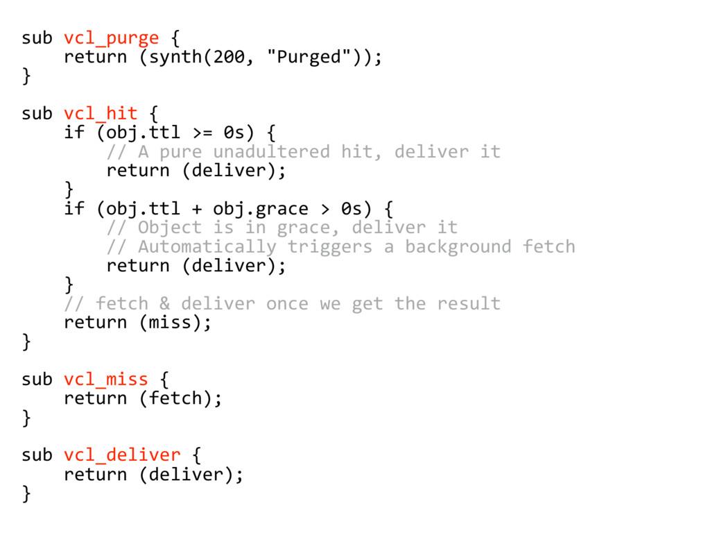 "sub vcl_purge { return (synth(200, ""Purged"")); ..."