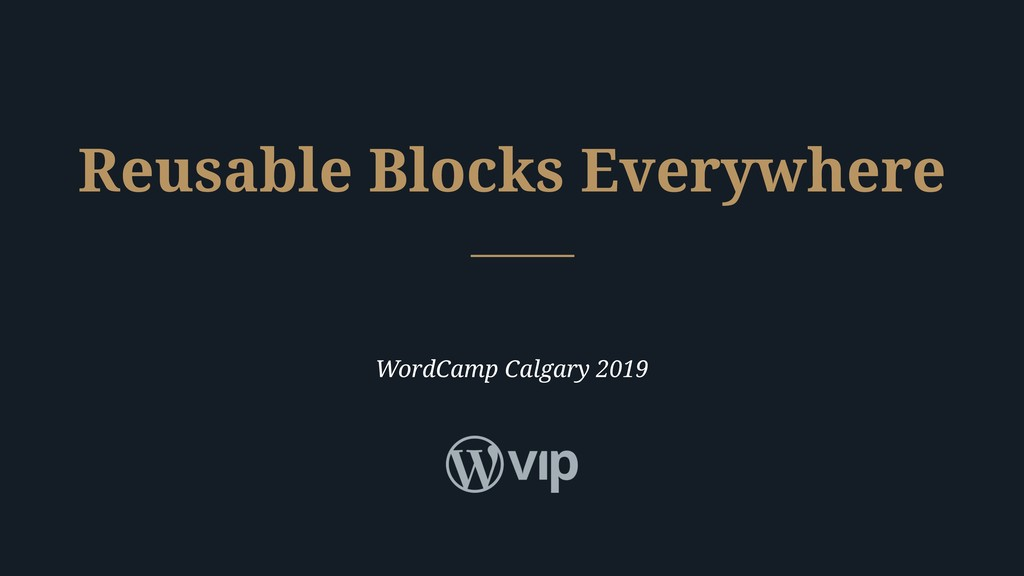 WordCamp Calgary 2019 Reusable Blocks Everywhere