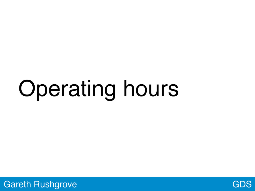 Operating hours GDS Gareth Rushgrove