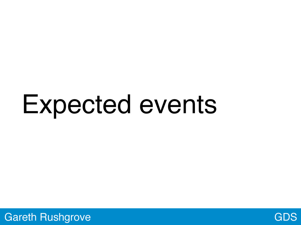 Expected events GDS Gareth Rushgrove