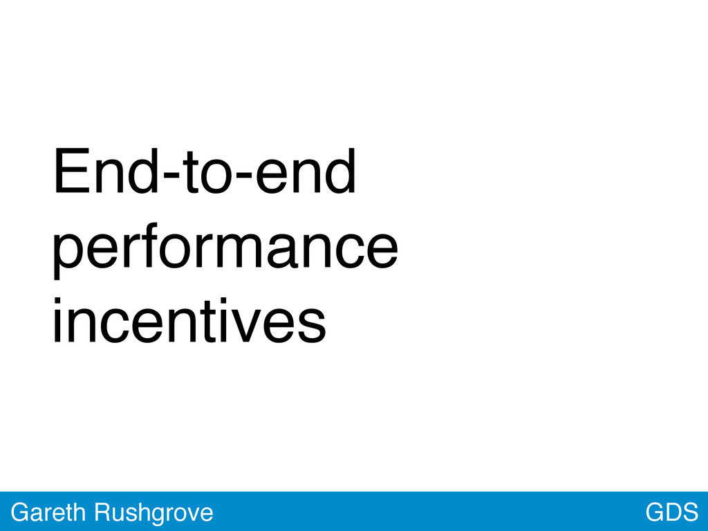 End-to-end performance incentives GDS Gareth Ru...