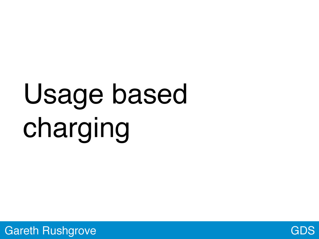 Usage based charging GDS Gareth Rushgrove