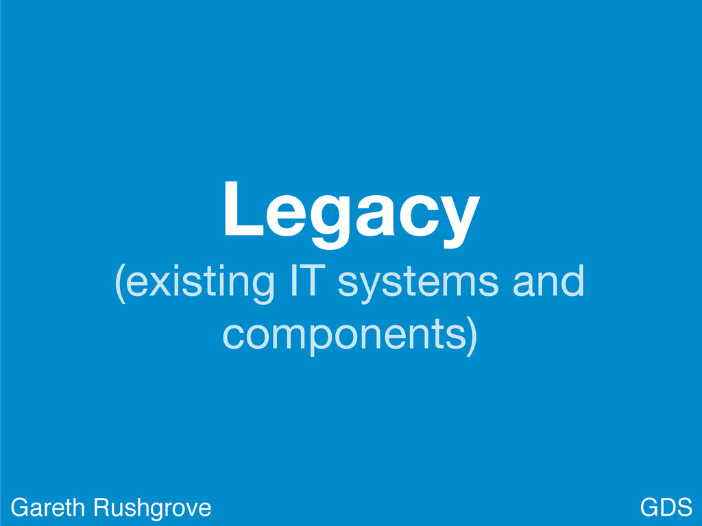 Legacy (existing IT systems and components) GDS...
