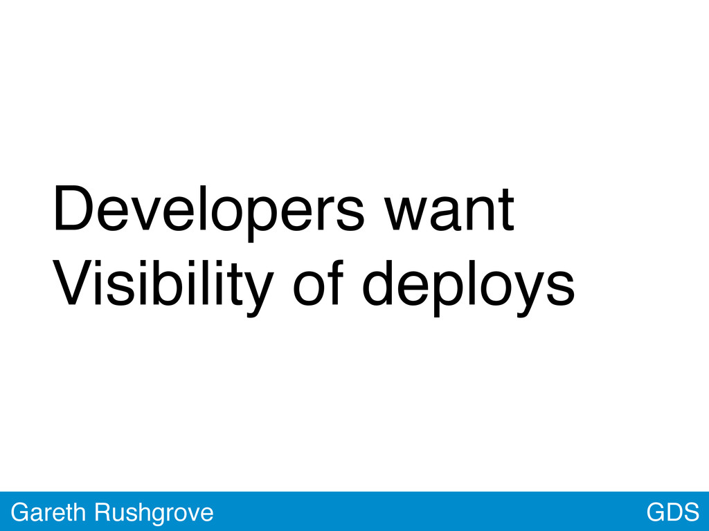 GDS Gareth Rushgrove Developers want Visibility...