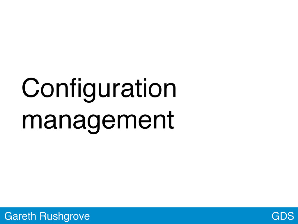 GDS Gareth Rushgrove Configuration management