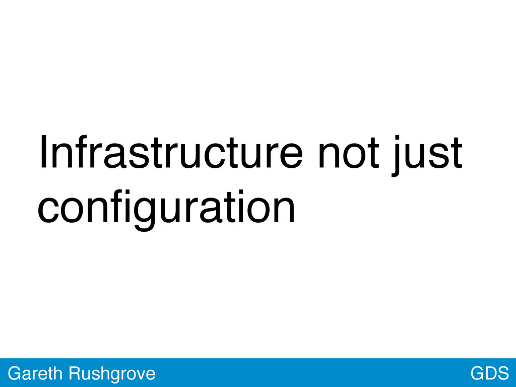 GDS Gareth Rushgrove Infrastructure not just co...