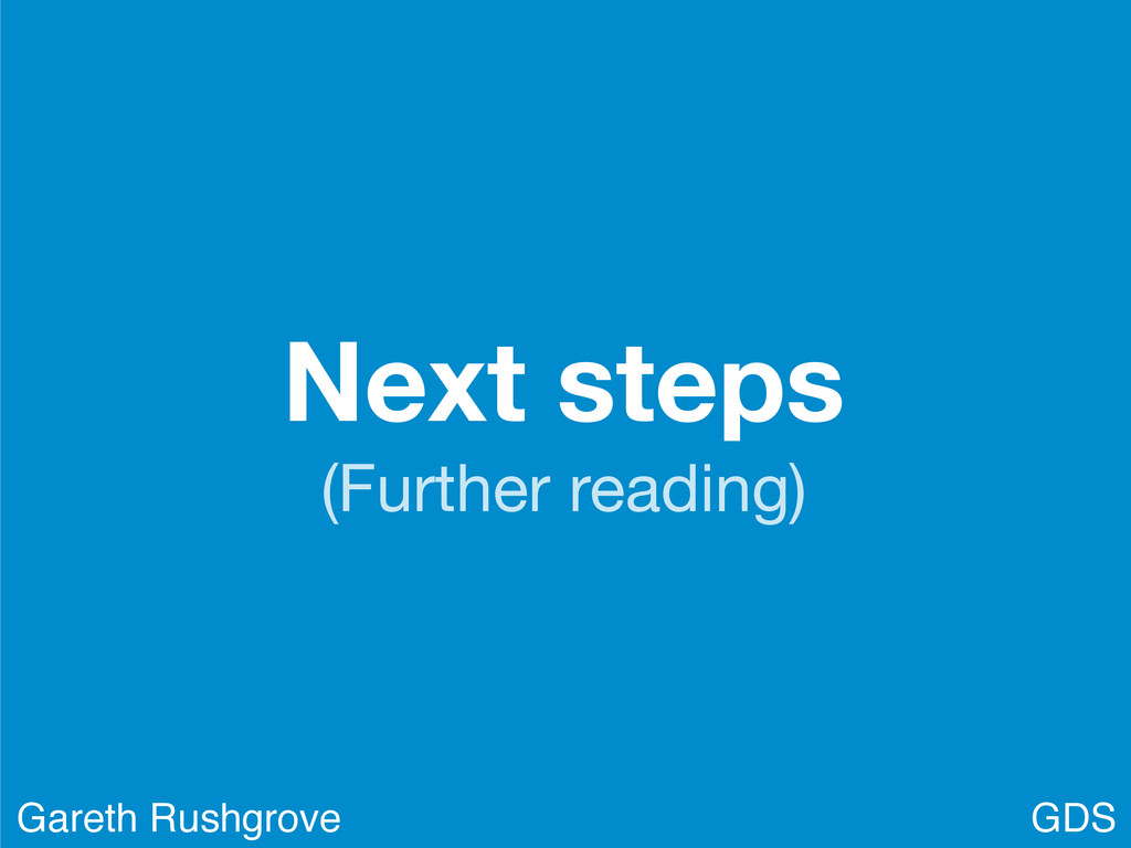 Next steps (Further reading) GDS Gareth Rushgro...