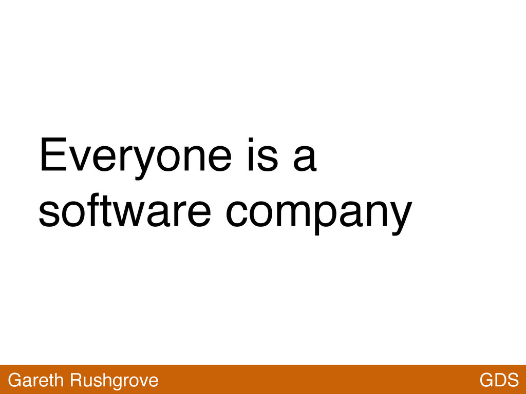 Everyone is a software company GDS Gareth Rushg...