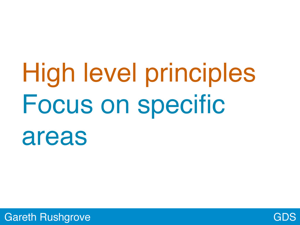 High level principles Focus on specific areas GD...