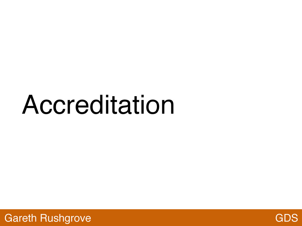 Accreditation GDS Gareth Rushgrove