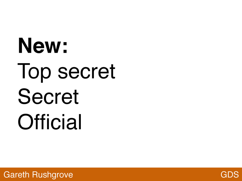 New: Top secret Secret Official GDS Gareth Rushg...