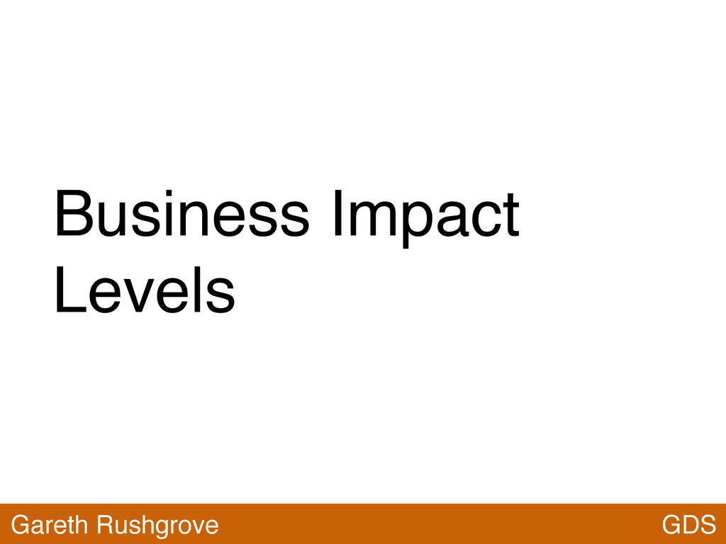 Business Impact Levels GDS Gareth Rushgrove