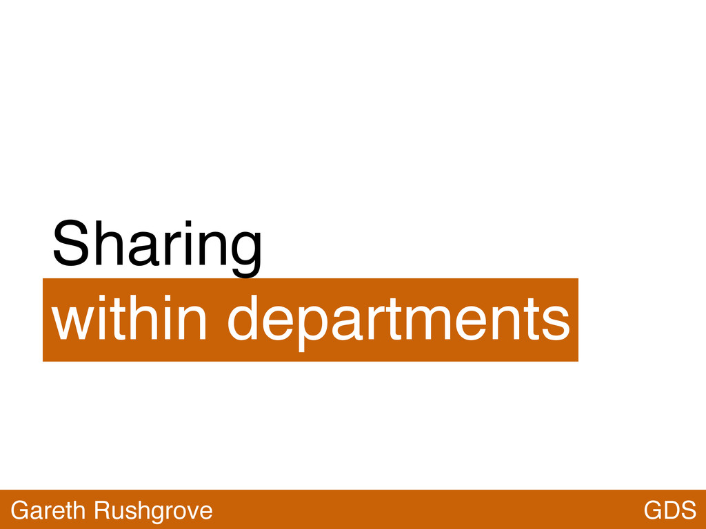 Sharing within departments GDS Gareth Rushgrove