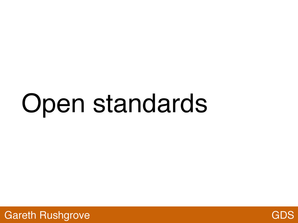 Open standards GDS Gareth Rushgrove