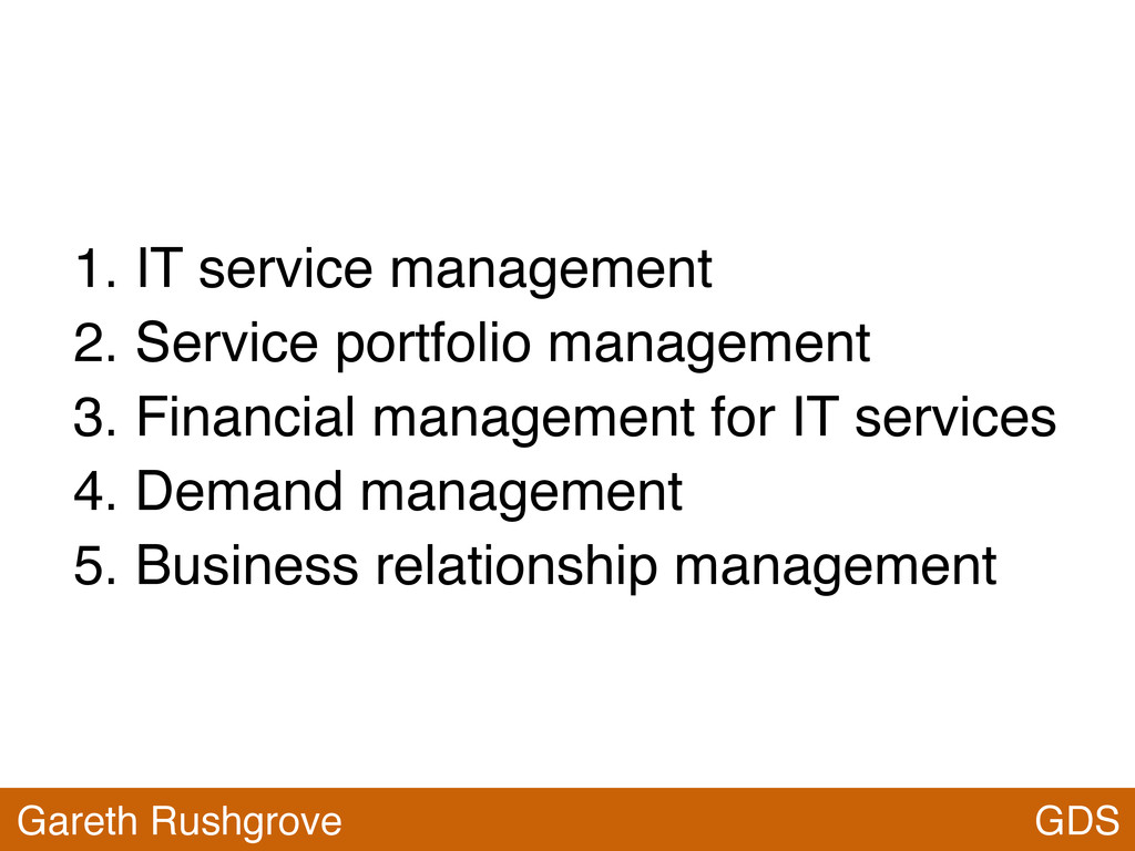 GDS Gareth Rushgrove 1. IT service management 2...