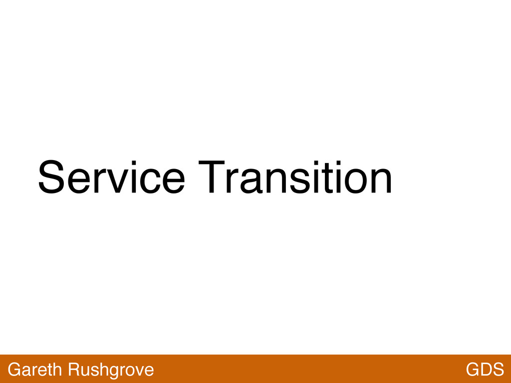 Service Transition GDS Gareth Rushgrove