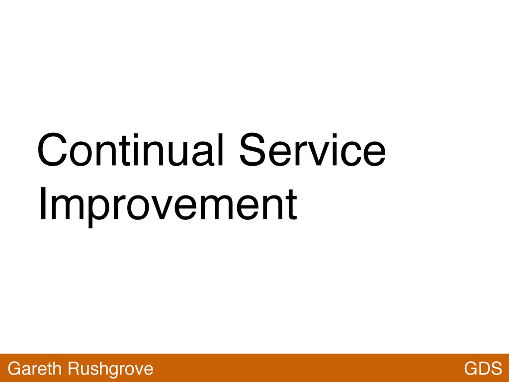 Continual Service Improvement GDS Gareth Rushgr...