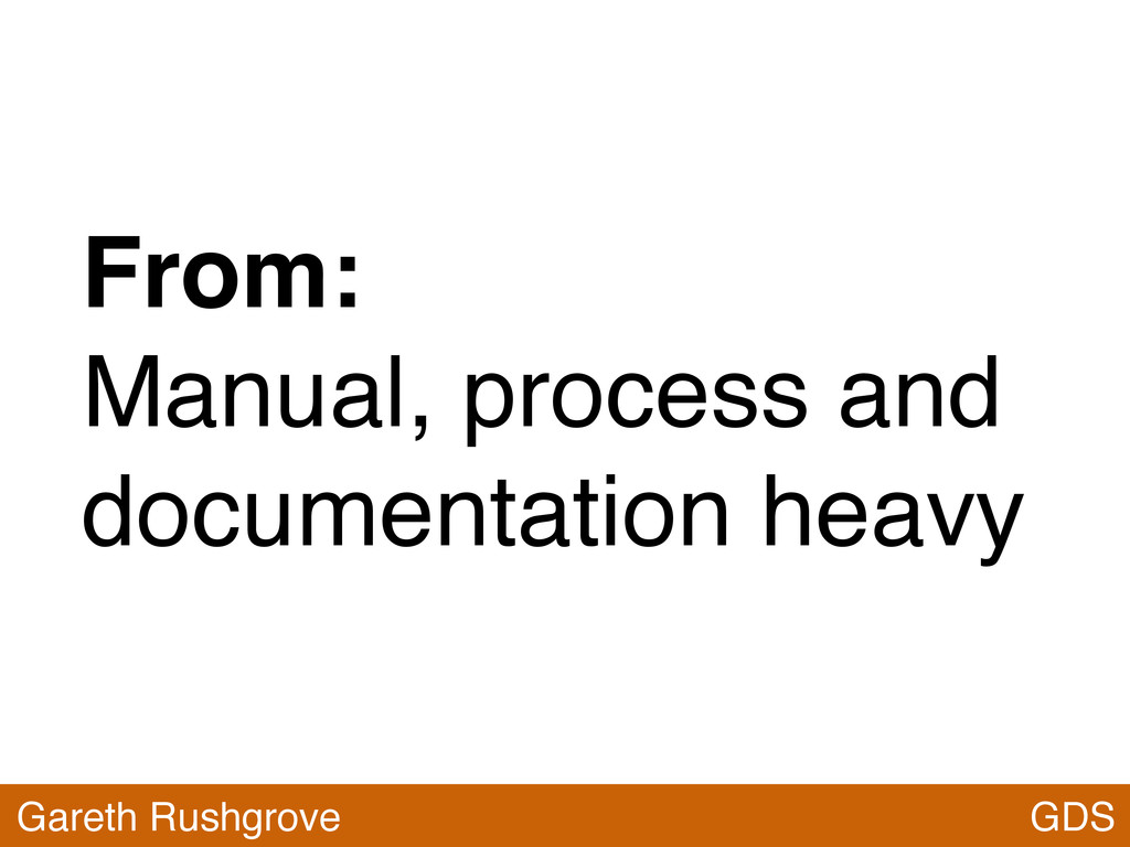 From: Manual, process and documentation heavy G...