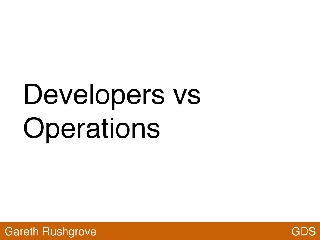 Developers vs Operations GDS Gareth Rushgrove