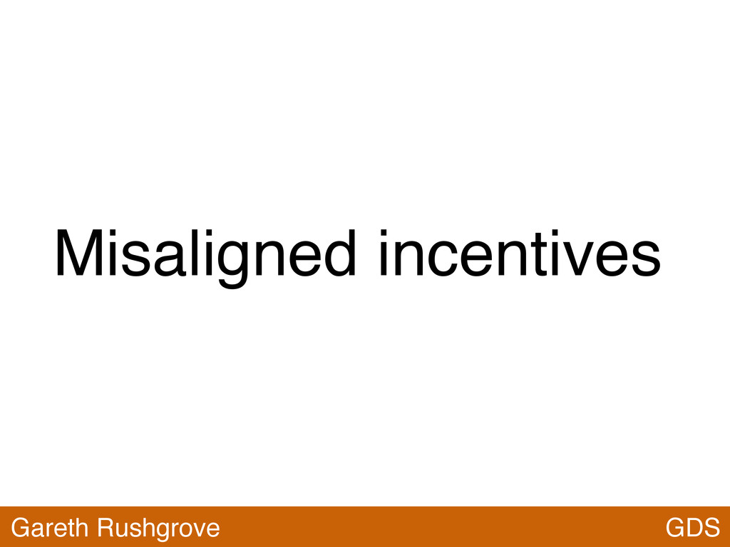 Misaligned incentives GDS Gareth Rushgrove