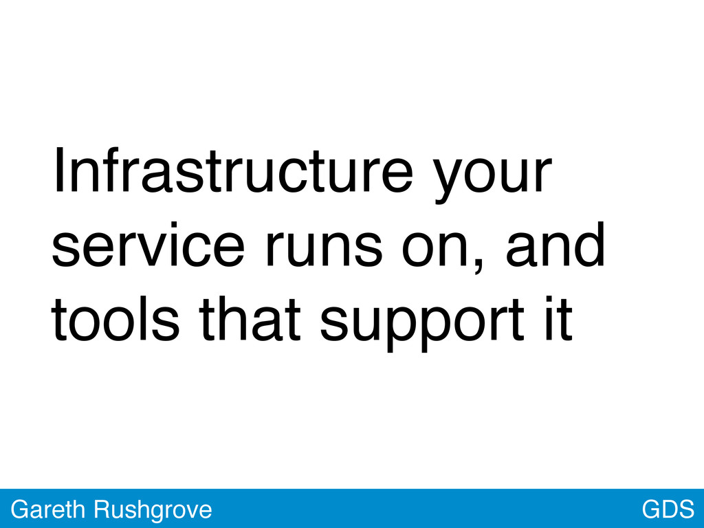 Infrastructure your service runs on, and tools ...