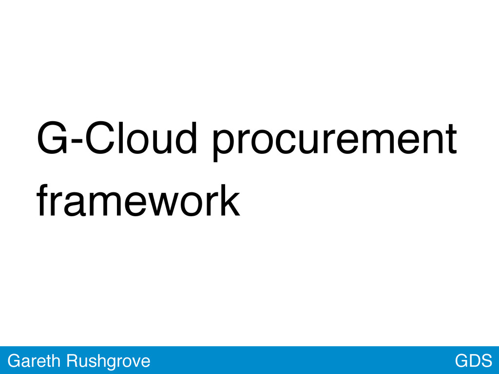 G-Cloud procurement framework GDS Gareth Rushgr...