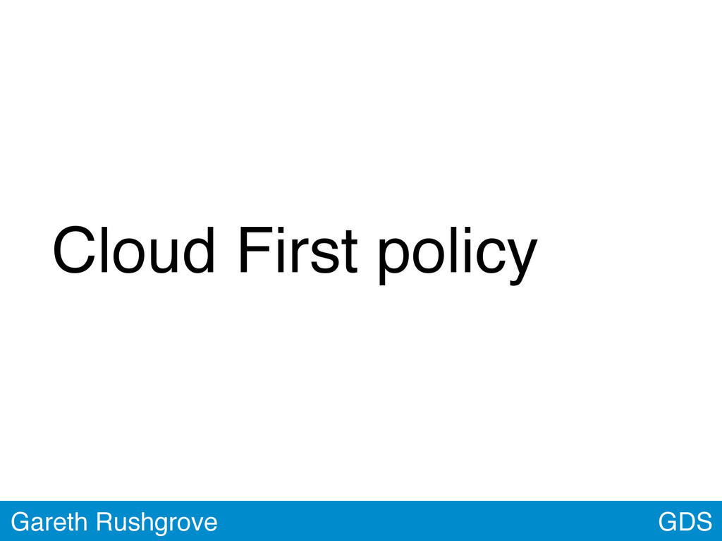 Cloud First policy GDS Gareth Rushgrove