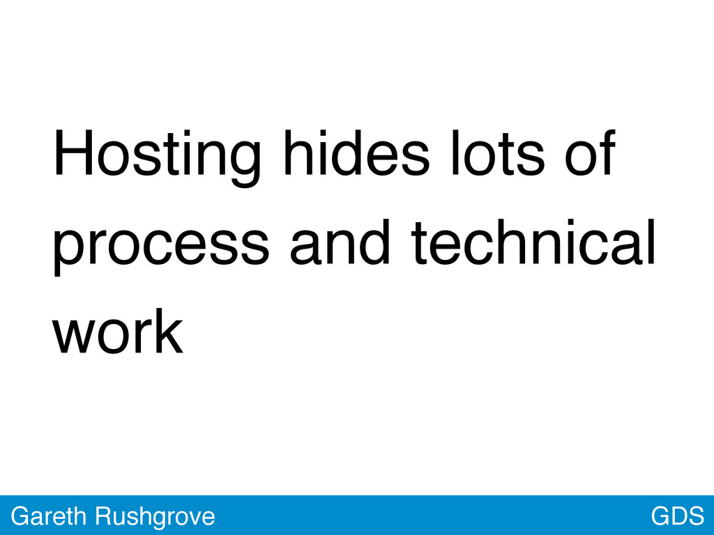 Hosting hides lots of process and technical wor...