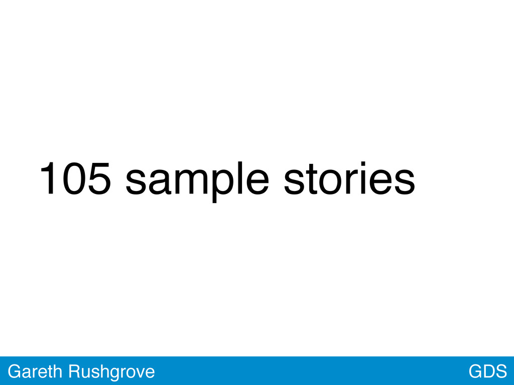 105 sample stories GDS Gareth Rushgrove