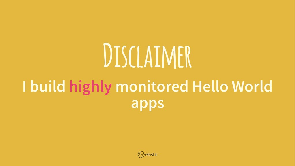Disclaimer I build highly monitored Hello World...