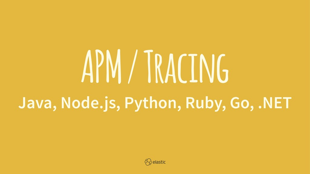 APM / Tracing Java, Node.js, Python, Ruby, Go, ...