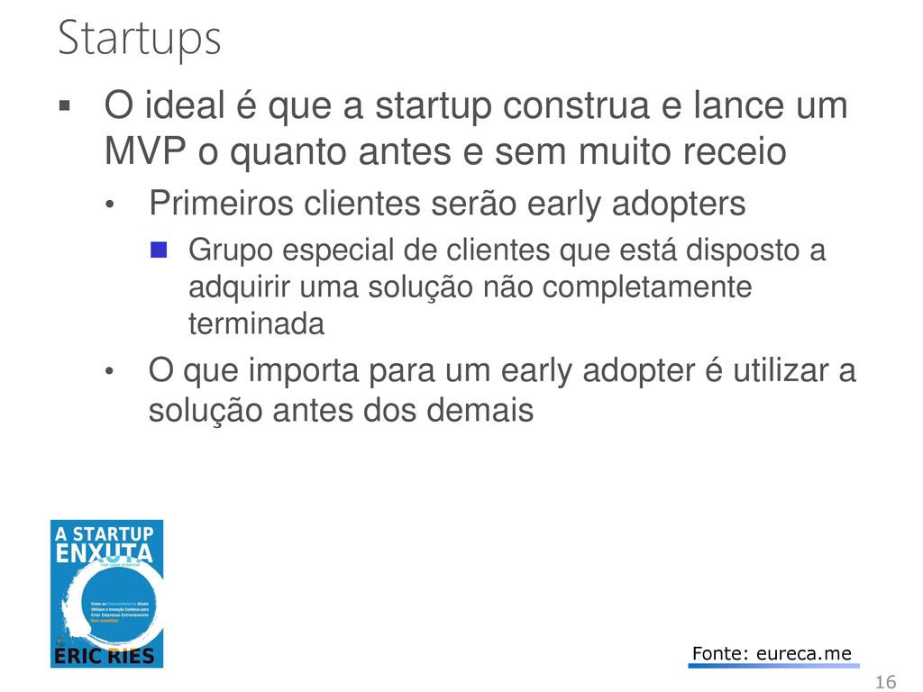 Startups  O ideal é que a startup construa e l...