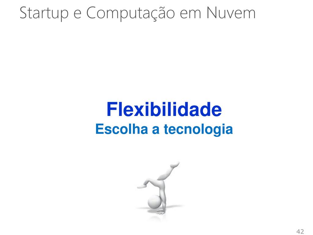 Startup e Computação em Nuvem 42 Flexibilidade ...