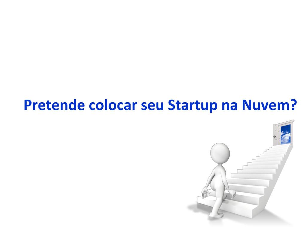 Pretende colocar seu Startup na Nuvem?