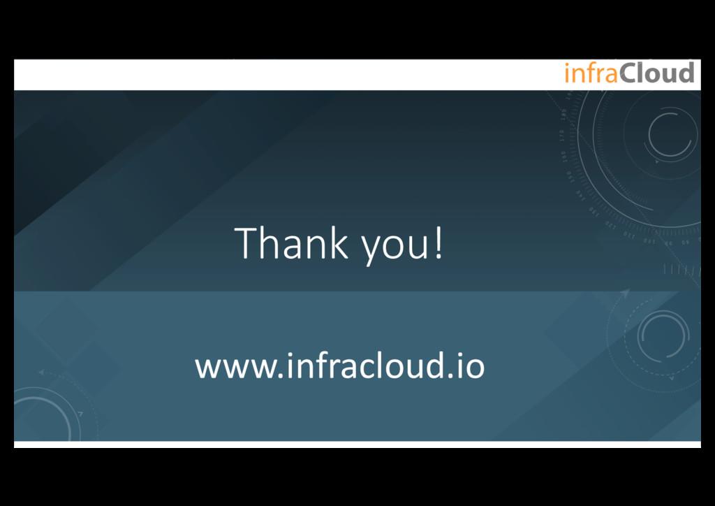 Thank you! www.infracloud.io