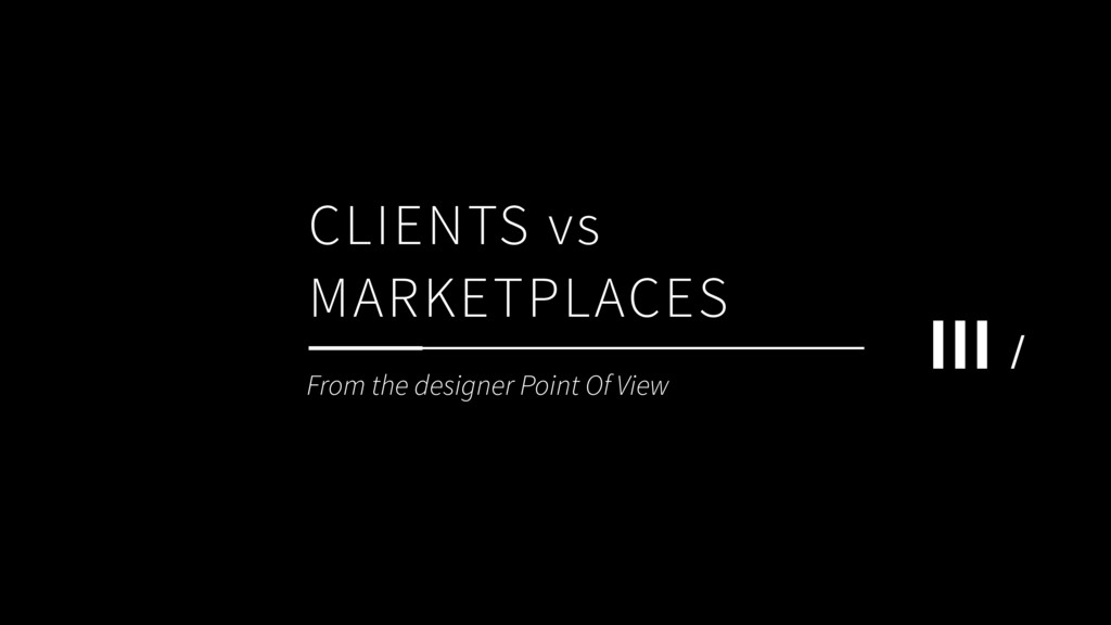 CLIENTS vs MARKETPLACES ΙΙΙ / From the designer...