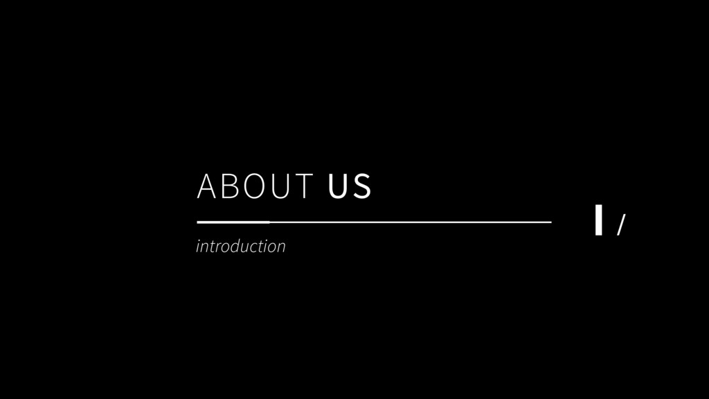 ABOUT US Ι / introduction