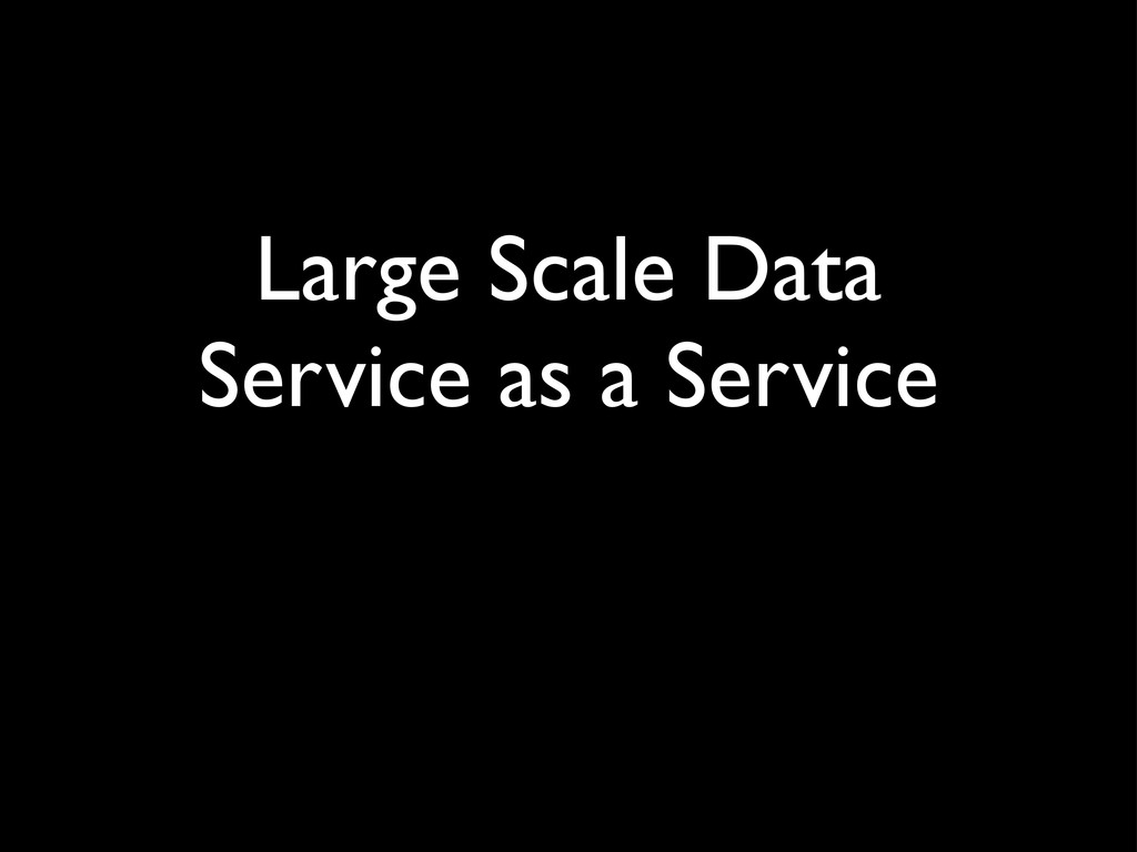 Large Scale Data Service as a Service