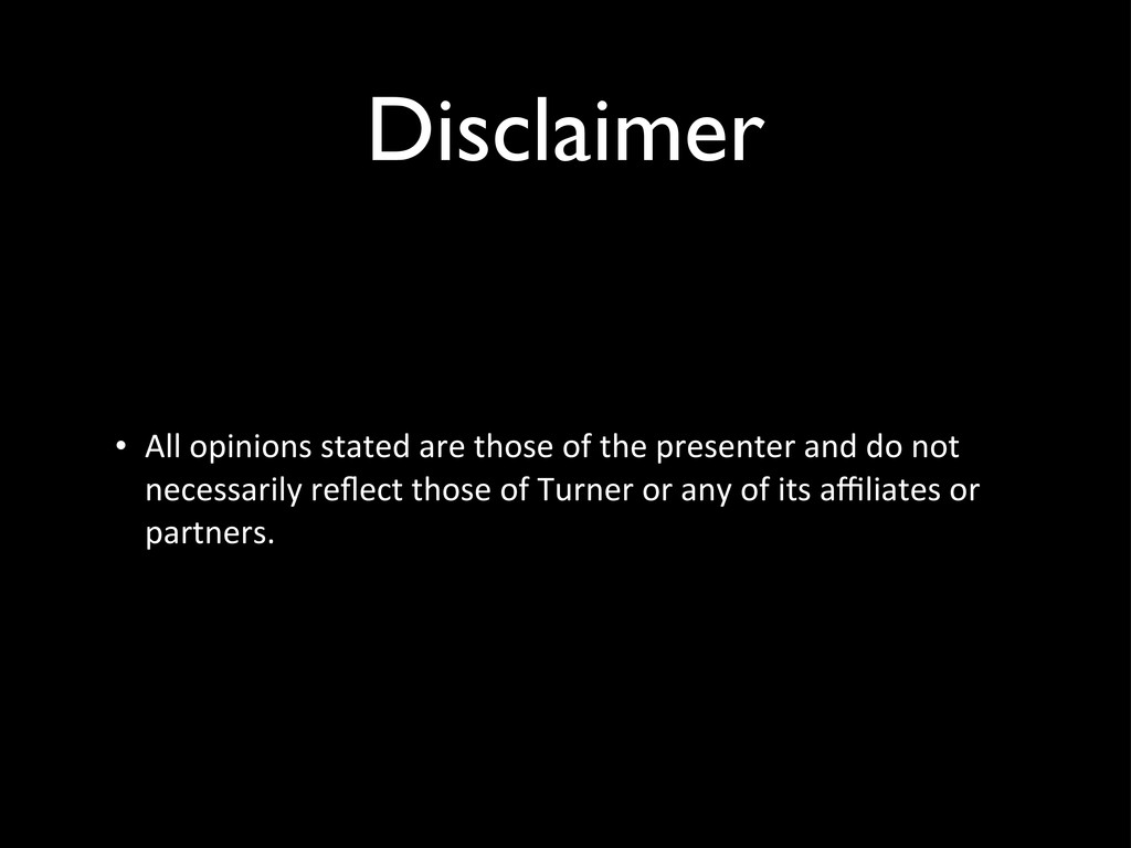 Disclaimer • All opinions stated are...