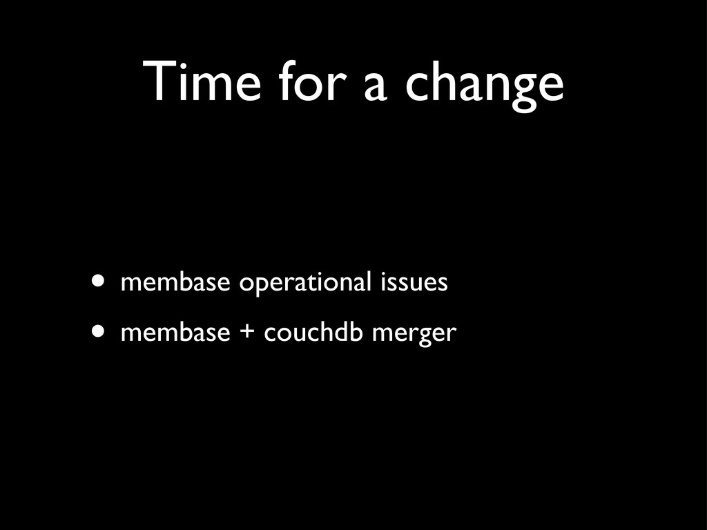 Time for a change • membase operational issues ...