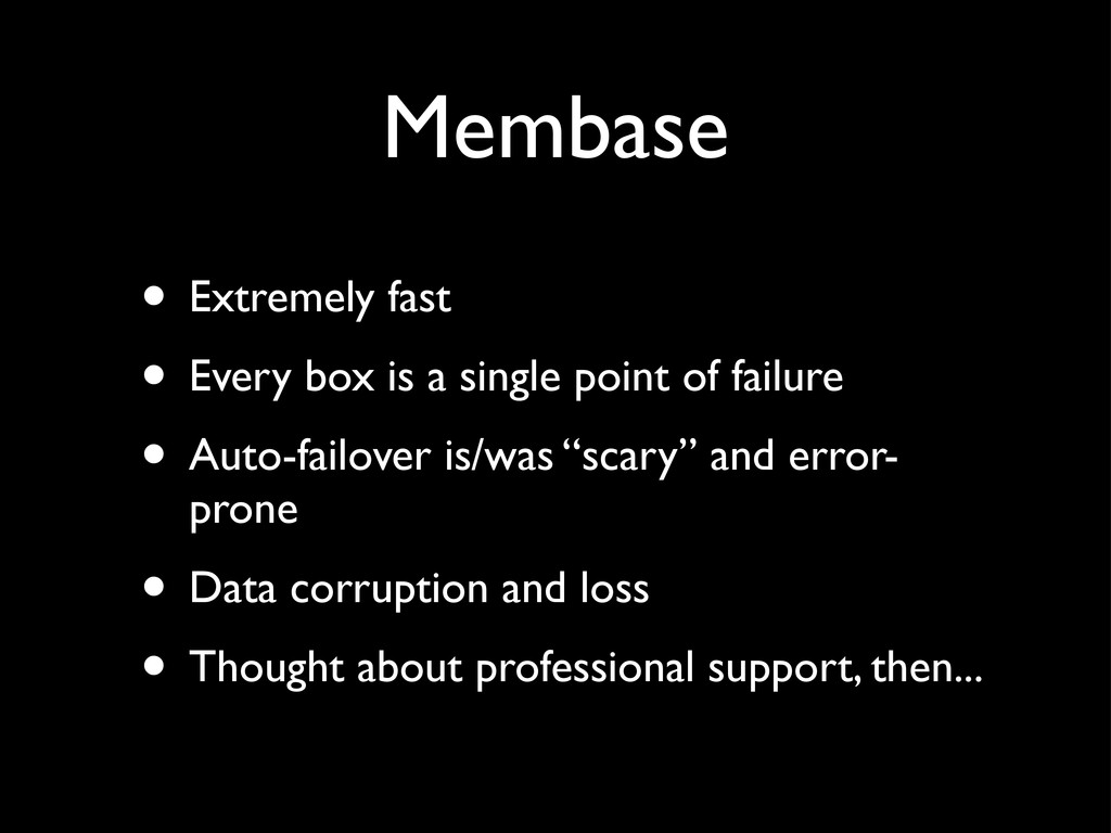 Membase • Extremely fast • Every box is a singl...