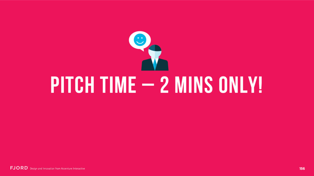156 PITCH TIME – 2 MINS ONLY!