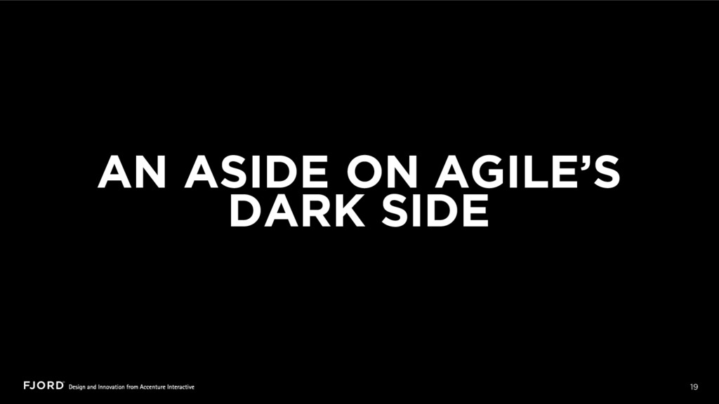 19 AN ASIDE ON AGILE'S DARK SIDE