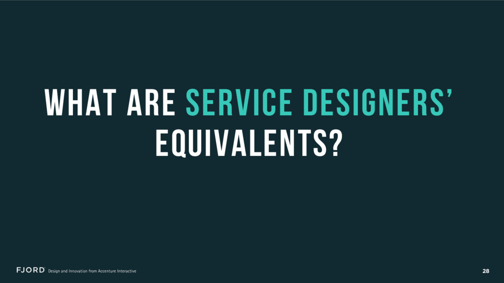 28 What are Service Designers' equivalents?
