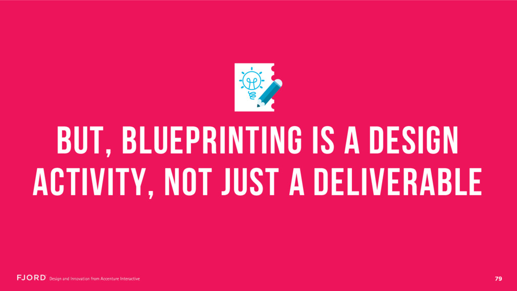 79 BUT, BLUEPRINTING IS A DESIGN ACTIVITY, NOT ...