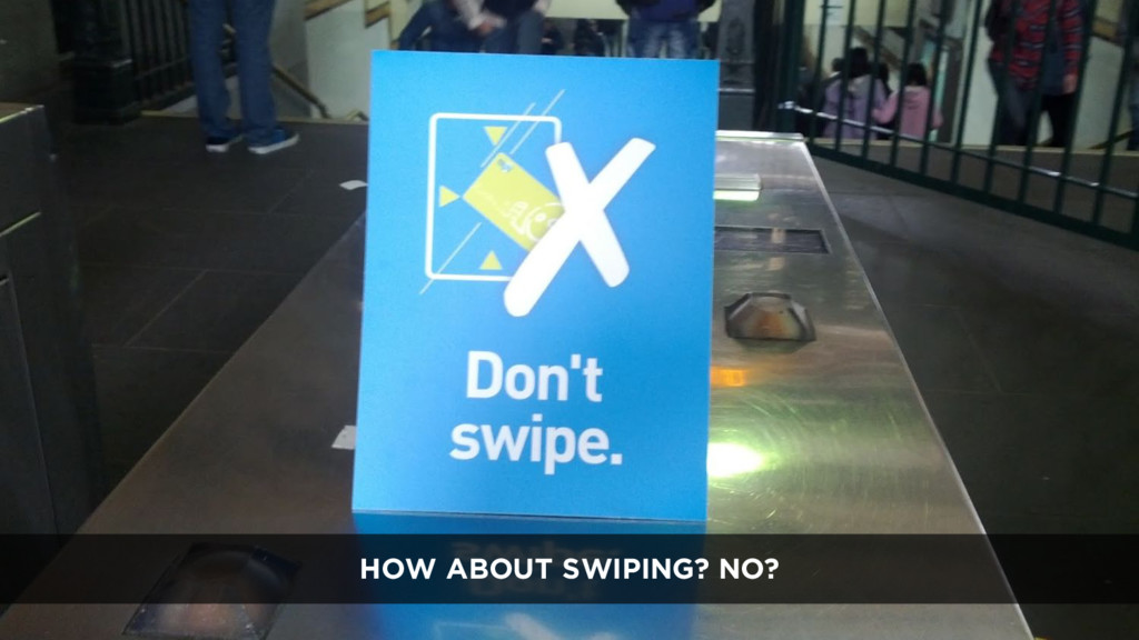 HOW ABOUT SWIPING? NO?