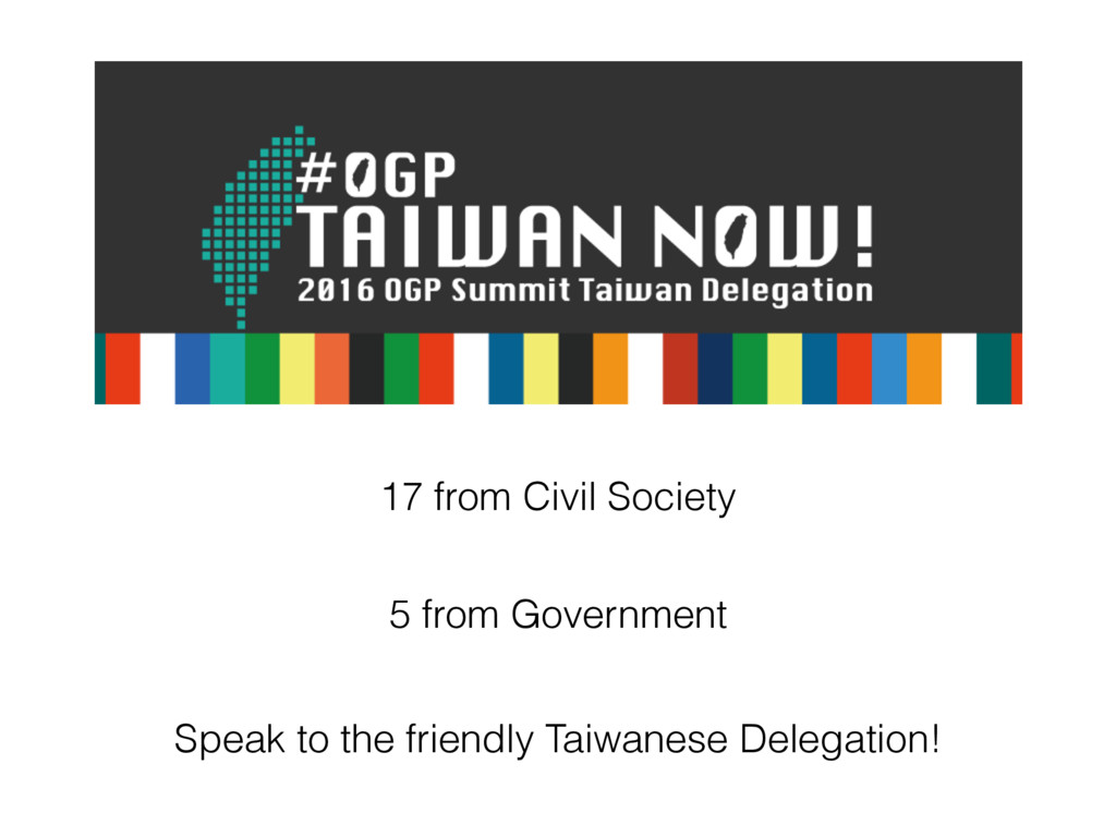 Speak to the friendly Taiwanese Delegation! 17 ...