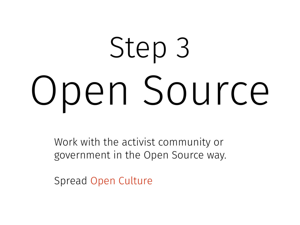 Step 3 Open Source Work with the activist commu...