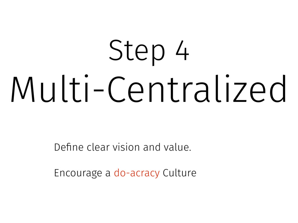 Step 4 Multi-Centralized Define clear vision and...